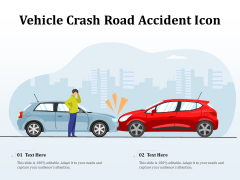Vehicle Crash Road Accident Icon Ppt PowerPoint Presentation File Icons PDF