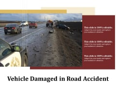 Vehicle Damaged In Road Accident Ppt PowerPoint Presentation Gallery Deck PDF