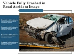Vehicle Fully Crashed In Road Accident Image Ppt PowerPoint Presentation File Samples PDF