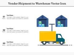 Vendor Shipment To Warehouse Vector Icon Ppt PowerPoint Presentation Portfolio Deck PDF