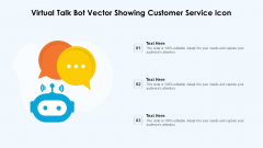 Virtual Talk Bot Vector Showing Customer Service Icon Ppt PowerPoint Presentation Icon Professional PDF