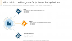 Vision Mission And Long Term Objective Of Startup Business Ppt Show Smartart PDF