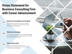 Vision Statement For Business Consulting Firm With Career Advancement Ppt PowerPoint Presentation File Master Slide PDF