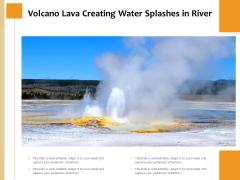 Volcano Lava Creating Water Splashes In River Ppt PowerPoint Presentation Portfolio Model PDF