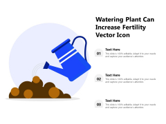Watering Plant Can Increase Fertility Vector Icon Ppt PowerPoint Presentation Show Structure PDF