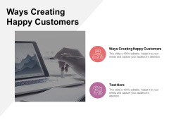 Ways Creating Happy Customers Ppt PowerPoint Presentation Layouts Graphics Cpb Pdf
