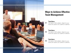 Ways To Achieve Effective Team Management Ppt PowerPoint Presentation Layouts Good