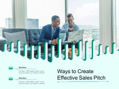 Ways To Create Effective Sales Pitch Ppt PowerPoint Presentation Summary Layout Ideas PDF