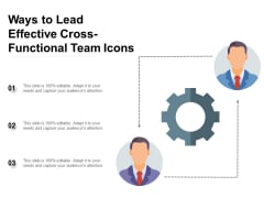 Ways To Lead Effective Cross Functional Team Icons Ppt PowerPoint Presentation Infographics Example File PDF