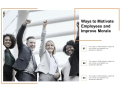 Ways To Motivate Employees And Improve Morale Ppt Powerpoint Presentation Outline Objects