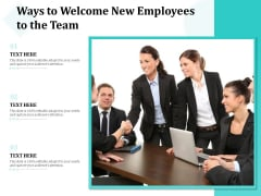 Ways To Welcome New Employees To The Team Ppt PowerPoint Presentation Inspiration Design Ideas PDF