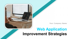 Web Application Improvement Strategies Ppt PowerPoint Presentation Complete Deck With Slides