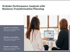 Website Performance Analysis With Business Transformation Planning Ppt PowerPoint Presentation Icon Gallery PDF