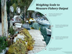Weighing Scale To Measure Fishery Output Ppt PowerPoint Presentation Summary Deck PDF