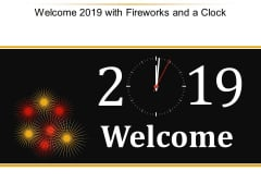 Welcome 2019 With Fireworks And A Clock Ppt Powerpoint Presentation Model Microsoft