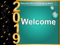 Welcome 2019 With Hanging Balls Ppt Powerpoint Presentation Inspiration Graphics