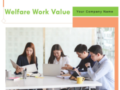 Welfare Work Value Ppt PowerPoint Presentation Complete Deck With Slides