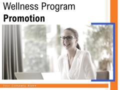Wellness Program Promotion Ppt PowerPoint Presentation Complete Deck With Slides