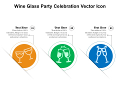 Wine Glass Party Celebration Vector Icon Ppt PowerPoint Presentation Summary Graphics Template PDF