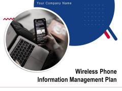 Wireless Phone Information Management Plan Ppt PowerPoint Presentation Complete Deck With Slides