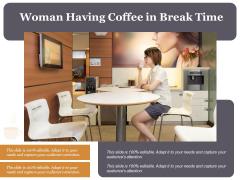 Woman Having Coffee In Break Time Ppt PowerPoint Presentation Gallery Layouts PDF