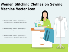Women Stitching Clothes On Sewing Machine Vector Icon Ppt PowerPoint Presentation Gallery Graphic Images PDF