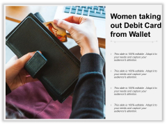 Women Taking Out Debit Crad From Wallet Ppt PowerPoint Presentation Infographics Design Ideas