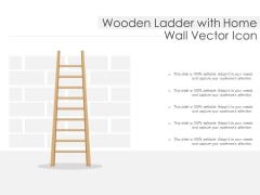 Wooden Ladder With Home Wall Vector Icon Ppt PowerPoint Presentation Styles Guidelines PDF