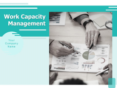 Work Capacity Management Ppt PowerPoint Presentation Complete Deck With Slides