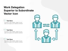 Work Delegation Superior To Subordinate Vector Icon Ppt PowerPoint Presentation Portfolio Infographics