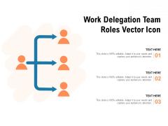 Work Delegation Team Roles Vector Icon Ppt PowerPoint Presentation Portfolio Show