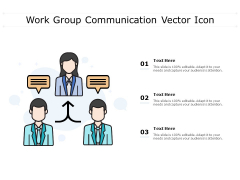 Work Group Communication Vector Icon Ppt PowerPoint Presentation Slides Ideas