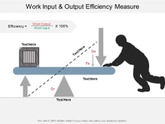 Work Input And Output Efficiency Measure Ppt PowerPoint Presentation Professional Clipart Images