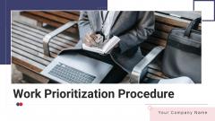 Work Prioritization Procedure Ppt PowerPoint Presentation Complete Deck With Slides