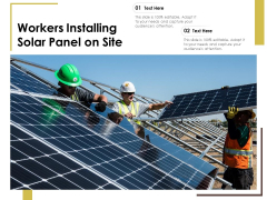 Workers Installing Solar Panel On Site Ppt PowerPoint Presentation Gallery Layouts PDF