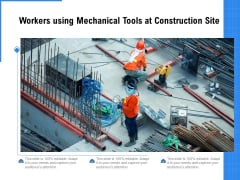 Workers Using Mechanical Tools At Construction Site Ppt PowerPoint Presentation Show Topics PDF