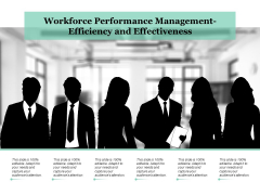 Workforce Performance Management Efficiency And Effectiveness Ppt PowerPoint Presentation Styles Icon
