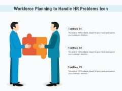 Workforce Planning To Handle HR Problems Icon Ppt PowerPoint Presentation Gallery Deck PDF