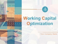 Working Capital Optimization Ppt PowerPoint Presentation Complete Deck With Slides