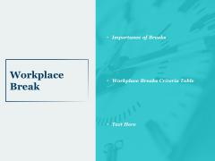 Workplace Break Ppt PowerPoint Presentation Infographics Deck
