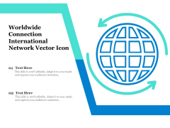 Worldwide Connection International Network Vector Icon Ppt PowerPoint Presentation Model Elements PDF
