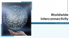 Worldwide Interconnectivity Business Networking Ppt PowerPoint Presentation Complete Deck With Slides
