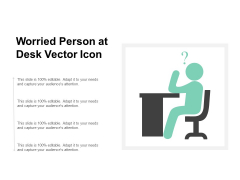 Worried Person At Desk Vector Icon Ppt PowerPoint Presentation Ideas Layouts
