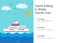 Yacht Sailing In Water Vector Icon Ppt PowerPoint Presentation File Graphics Example PDF