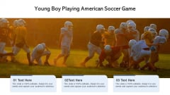 Young Boy Playing American Soccer Game Ppt File Images PDF
