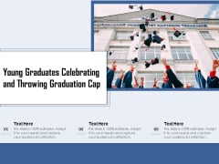 Young Graduates Celebrating And Throwing Graduation Cap Ppt PowerPoint Presentation Gallery Outfit PDF