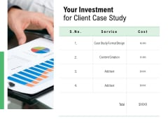Your Investment For Client Case Study Ppt PowerPoint Presentation Infographics Design Templates