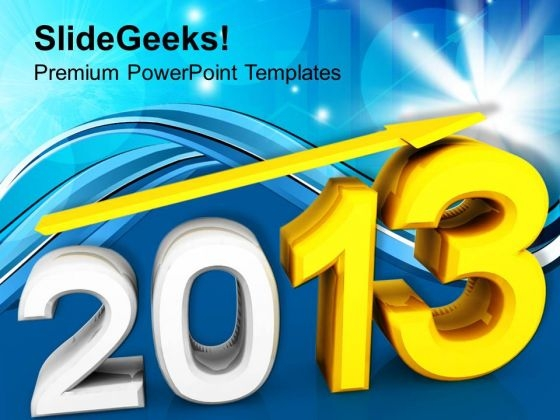 2013 New Year With Up Arrow Business PowerPoint Templates Ppt Backgrounds For Slides 1112