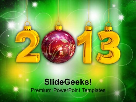 2013 With Christmas Bauble New Year Concept PowerPoint Templates Ppt Backgrounds For Slides 1212