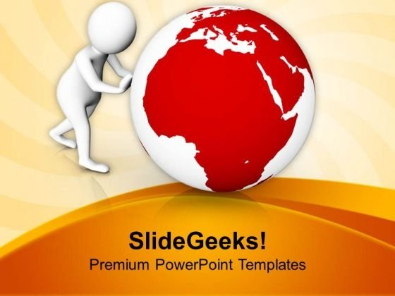 3d Illustration Of Man Pushing Globe PowerPoint Templates Ppt Backgrounds For Slides 0713